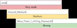 "Computer screen password input box showing the user that a password of ""weak"" is weak security password, ""Around_Medium"" is medium strength, and ""Wow_Thats_1_sTrOng_Password!!"" is a strong security password."
