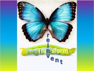 Picture of a yellow caterpillar below a blue butterfly with words transform and reinvent crossing over one another
