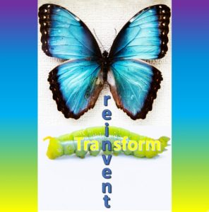 Picture of yellow caterpillar below a beautiful blue butterfly with transform and reinvent words forming a cross