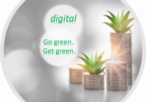 """A picture of four stacks of coins with green plants growing out of two of the stacks, and the words """"digital"""" following by """"Go Green."""" """"Get Green."""""""